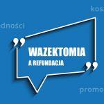 Czy wazektomia jest refundowana przez NFZ?